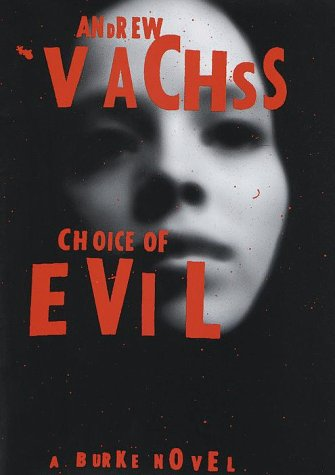 Choice of Evil: A Burke Novel (Burke Novels (Hardcover)): Vachss, Andrew