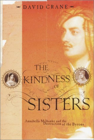9780375406485: The Kindness of Sisters: Annabella Milbanke and the Destruction of the Byrons