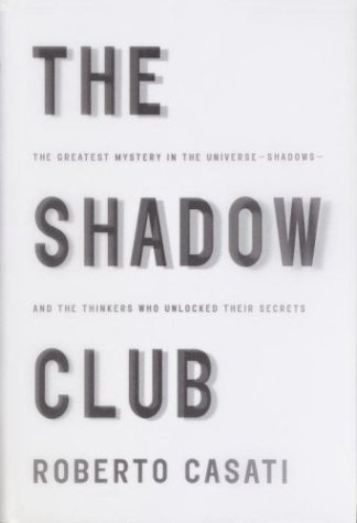 9780375407277: The Shadow Club: The Greatest Mystery in the Universe--Shadows--and the Thinkers Who Unlocked Their Secrets