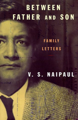 Between Father and Son : Family Letters: Naipaul, V.S.