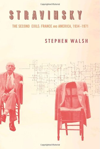 Stravinsky: the second exile: France and America, 1934-1971: Stephen Walsh
