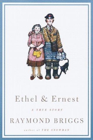 Ethel and Ernest: A True Story: Raymond Briggs