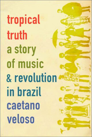 9780375407888: Tropical Truth: A Story of Music and Revolution in Brazil