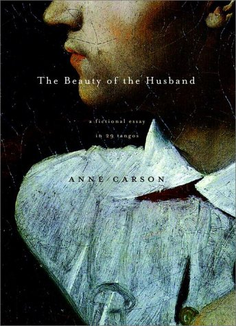THE BEAUTY OF THE HUSBAND: A Fictional Essay in 29 Tangos: Carson, Anne