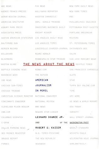 The News about the News : American Journalism in Peril [SIGNED]: Downie, Leonard, Jr.; Kaiser, ...