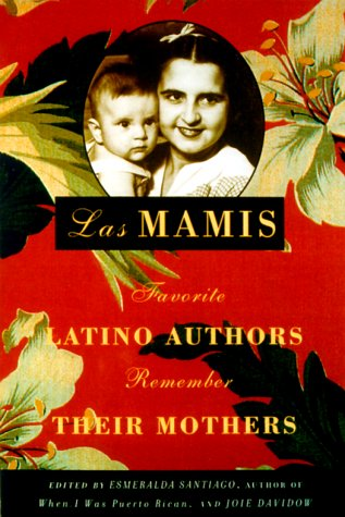 9780375408793: Las Mamis: Favorite Latino Authors Remember Their Mothers