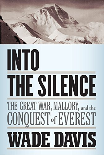 Into the Silence: The Great War, Mallory, and the Conquest of Everest: Davis, Wade