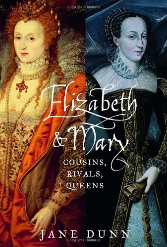 Elizabeth and Mary : Cousins, Rivals, Queens: Dunn, Jane