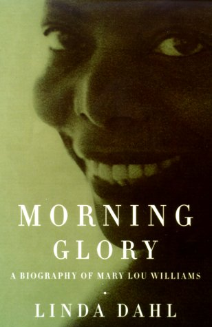 Morning Glory: A Biography of Mary Lou Williams: Dahl, Linda