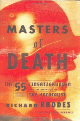 Masters of Death: The SS-Einsatzgruppen and the Invention of the Holocaust.: Rhodes, Richard