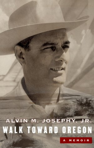 A Walk Toward Oregon: A Memoir: Josephy, Alvin M. Jr.