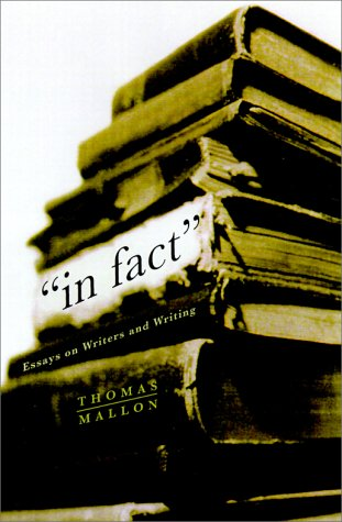 In Fact : Essays on Writers and Writing: Mallon, Thomas