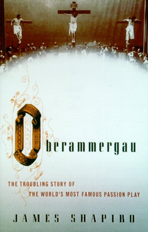 9780375409264: Oberammergau: The Troubling Story of the World's Most Famous Passion Play