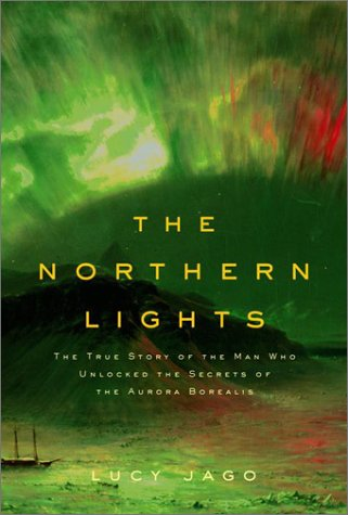 9780375409806: The Northern Lights: The True Story of the Man Who Unlocked the Secrets of the Aurora Borealis