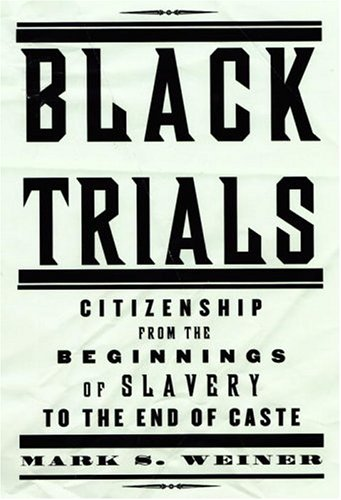9780375409813: Black Trials: Citizenship from the Beginnings of Slavery to the End of Caste