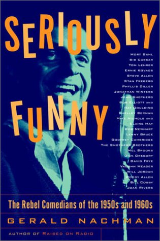 Seriously Funny: The Rebel Comedians of the 1950s and 1960s: Gerald Nachman