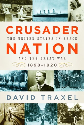 Crusader Nation; The United States in Peace and the Great War, 1898-1920