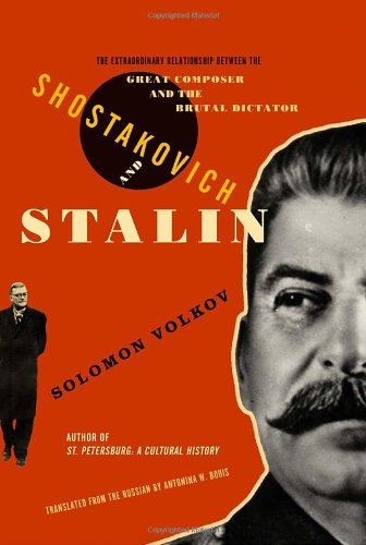 Shostakovich and Stalin: The Extraordinary Relationship Between the Great Composer and the Brutal Dictator (0375410821) by Solomon Volkov