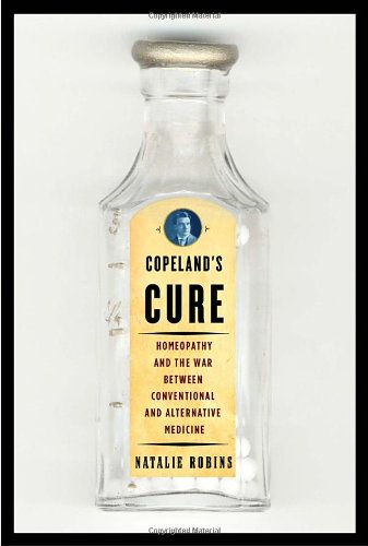 9780375410901: Copeland's Cure: Homeopathy and the War Between Conventional and Alternative Medicine