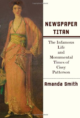 9780375411007: Newspaper Titan: The Infamous Life and Monumental Times of Cissy Patterson