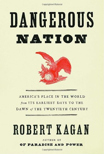 Dangerous Nation: America's Place in the World, from it's Earliest Days to the Dawn of the 20th Century (0375411054) by Kagan, Robert