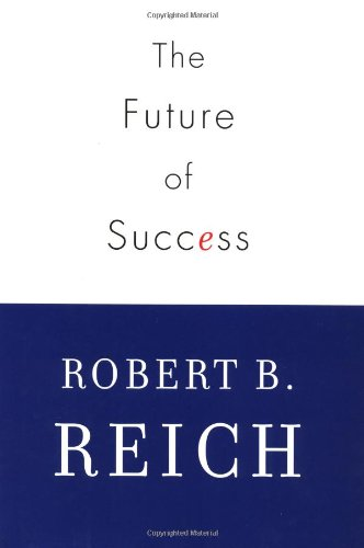 The Future of Success: Reich, Robert B.
