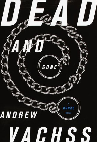 Dead and Gone: A Burke Novel (Burke Novels): Vachss, Andrew