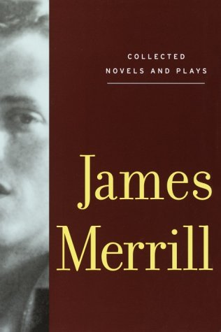 Collected Novels and Plays: Merrill, James; McClatchy, J.D.; Yenser, Stephen