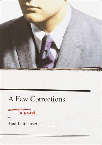 A FEW CORRECTIONS: A NOVEL: Leithauser, Brad