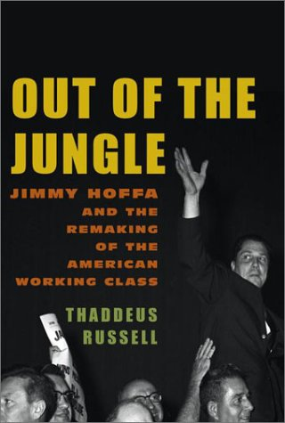 9780375411571: Out of the Jungle: Jimmy Hoffa and the Remaking of the American Working Class