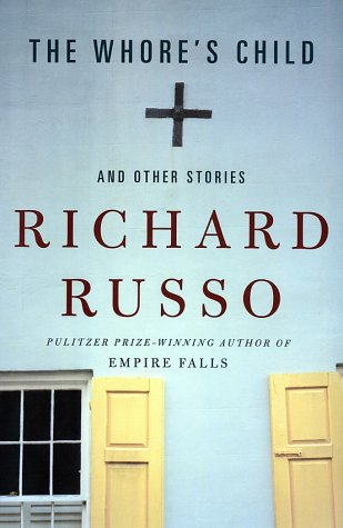 The Whore's Child: and Other Stories: Russo, Richard
