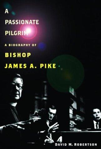A Passionate Pilgrim: A Biography of Bishop: Robertson, David M.