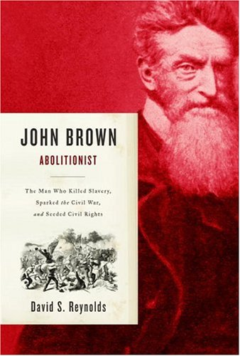 9780375411885: John Brown, Abolitionist: The Man Who Killed Slavery, Sparked the Civil War, and Seeded Civil Rights