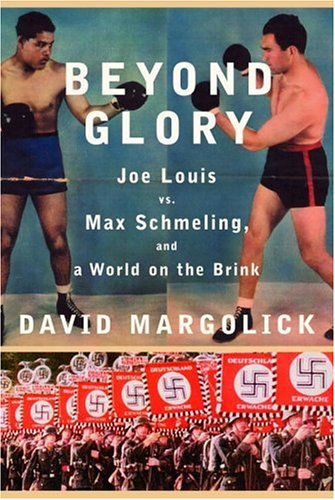 9780375411922: Beyond Glory: Joe Louis vs. Max Schmeling, and a World on the Brink