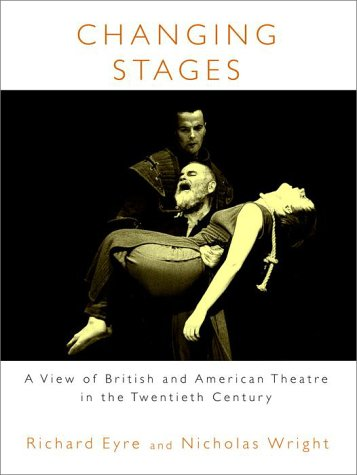 Changing Stages: A View of British and: Richard Eyre, Nicholas