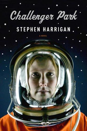 Challenger Park (Signed First Edition): Stephen Harrigan