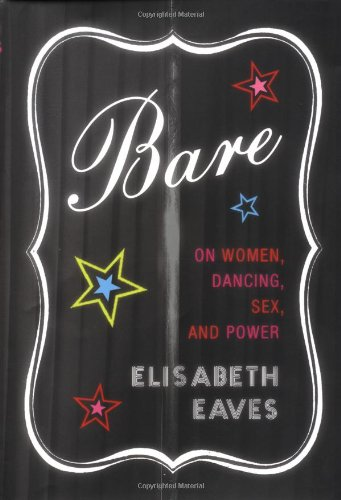 9780375412332: Bare: On Women, Dancing, Sex, and Power