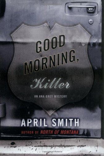 Good Morning, Killer: An Ana Grey Mystery (Signed First Edition): April Smith