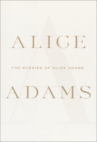 The Stories of Alice Adams: Adams, Alice