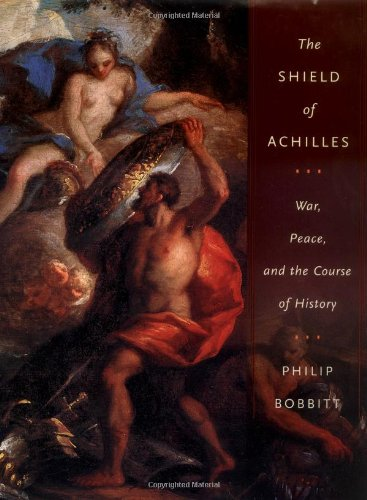 The Shield of Achilles: War, Peace, and the Course of History: Bobbitt, Philip