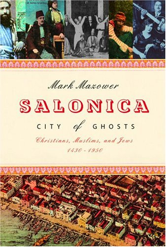 9780375412981: Salonica, City of Ghosts: Christians, Muslims, and Jews, 1430-1950