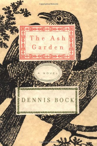 The Ash Garden (Signed First Edition): Dennis Bock.