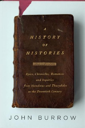 9780375413117: A History of Histories: Epics, Chronicles, Romances and Inquiries from Herodotus and Thucydides to the Twentieth Century