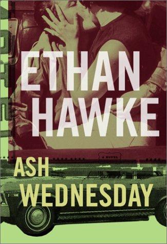 Ash Wednesday : A Novel: Hawke, Ethan