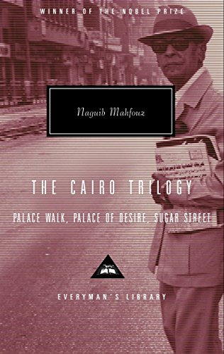 The Cairo Trilogy: Palace Walk, Palace of Desire, Sugar Street.