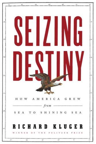 9780375413414: Seizing Destiny: How America Grew from Sea to Shining Sea