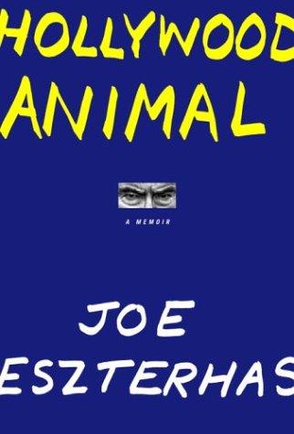 Hollywood Animal: A Memoir: Eszterhas, Joe