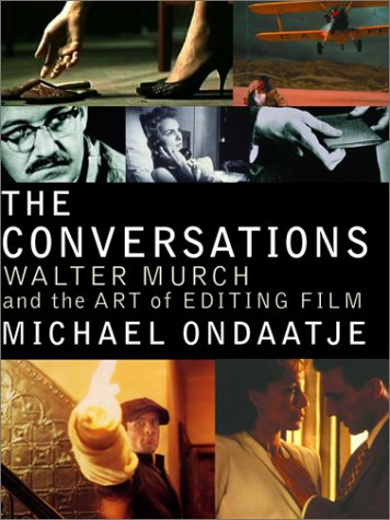 The Conversations: Walter Murch and the Art of Editing Film: Ondaatje, Michael