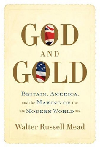God and Gold: Britain, America, and the: Mead, Walter Russell