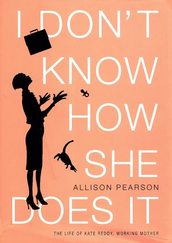 9780375414053: I Don't Know How She Does It: The Life of Kate Reddy, Working Mother